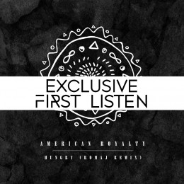 "Exclusive First Listen: American Royalty's ""Hungry"" (Romaj Remix)"